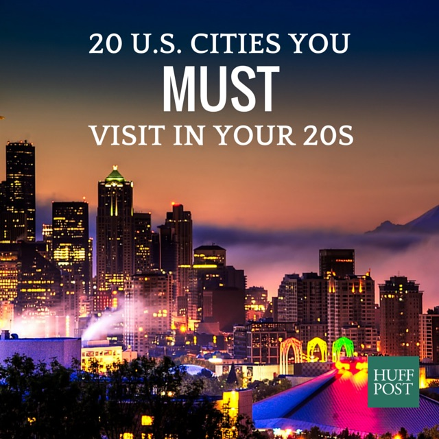 20 U S Cities You Must Visit In Your 20s Huffpost