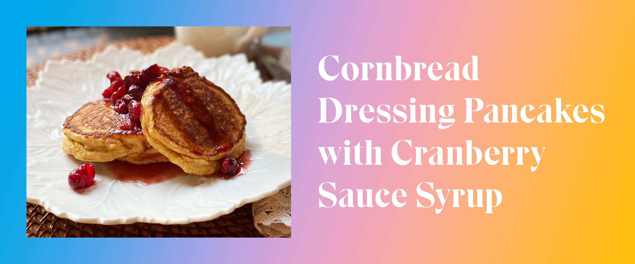Cornbread Dressing Pancakes with Cranberry Sauce Syrup