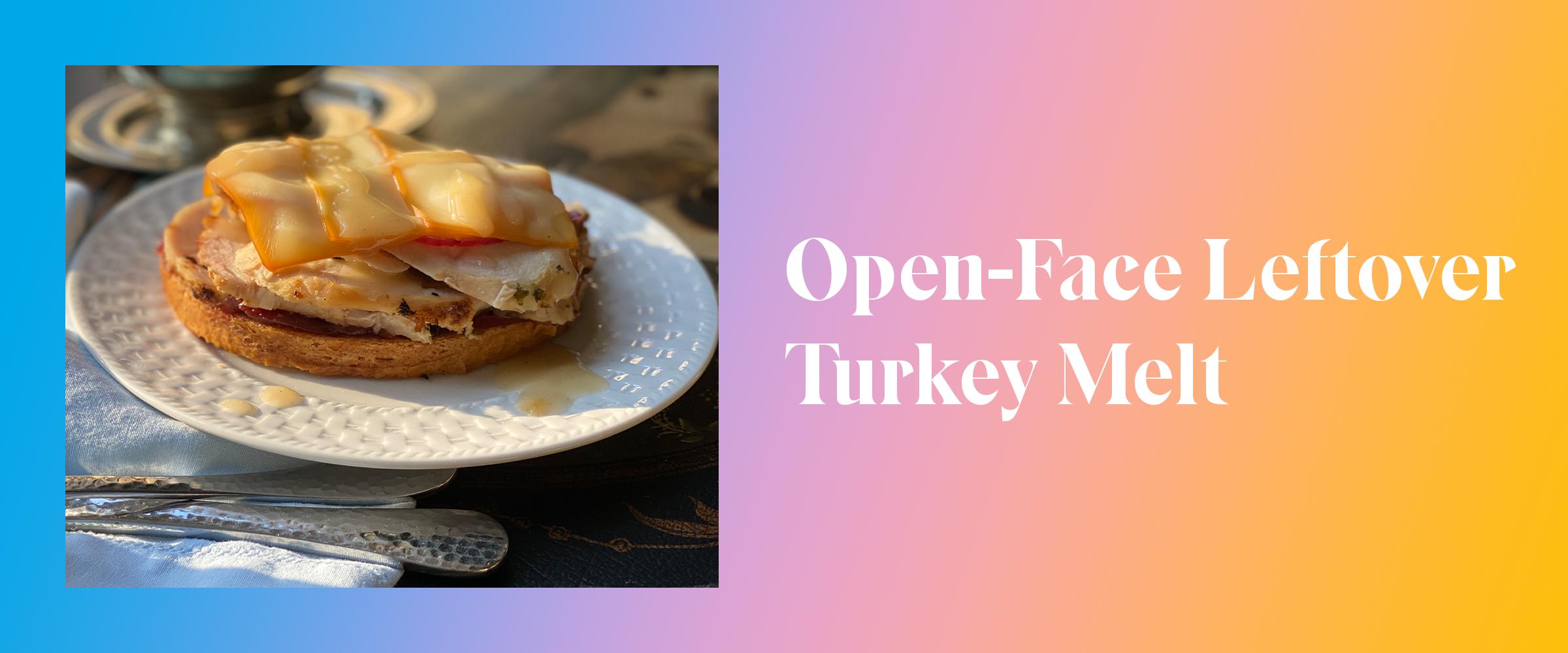 Open-Face Leftover Turkey Melt