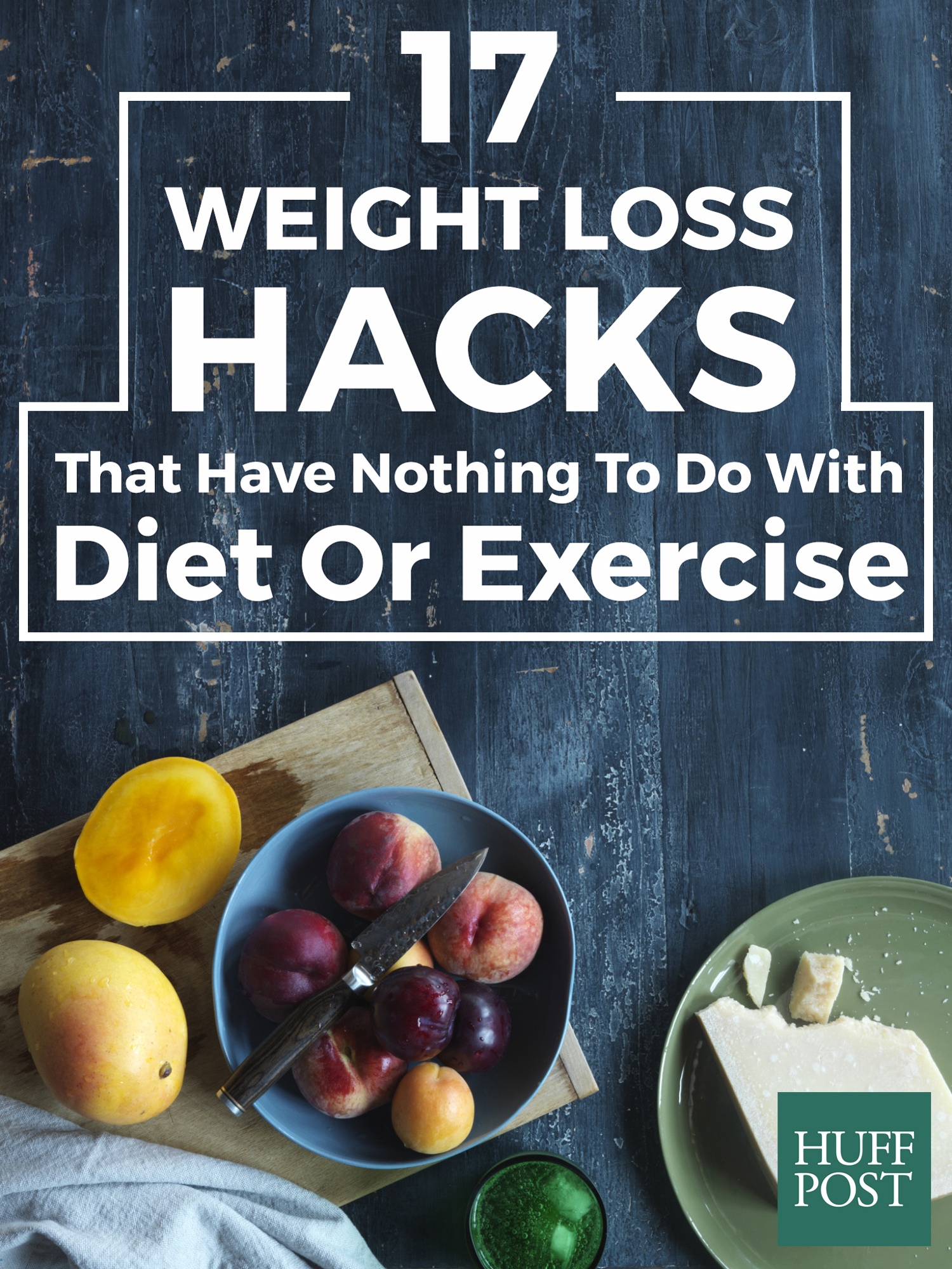 17 Weight Loss Hacks That Have Nothing To Do With T Or Exercise Huffpost
